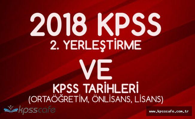 Ortaöğretim, Önlisans ve Lisans KPSS 2. Yerleştirme ve 2018 KPSS Tarihleri