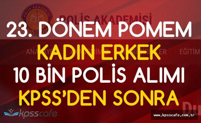 23. Dönem POMEM (Kadın-Erkek) 10 Bin Polis Alımı KPSS'den Sonra