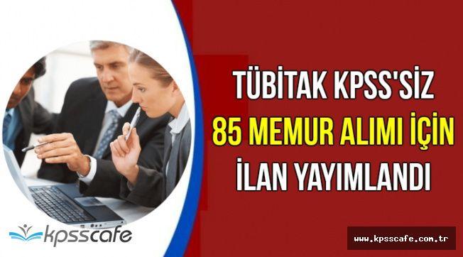 TÜBİTAK KPSS'siz 85 Kadrolu Memur Alımı İlanı DPB'de Yayımlandı