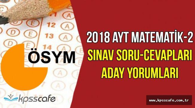 2018 AYT Matematik Testi Soru ve Cevapları ile Aday Yorumları (Kolay mıydı , Zor muydu?)