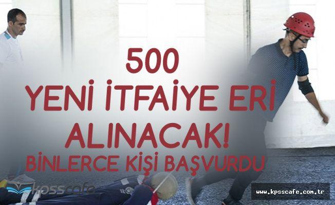 500 Yeni İtfaiye Eri Alınacak! Binlerce Kişi Başvurdu