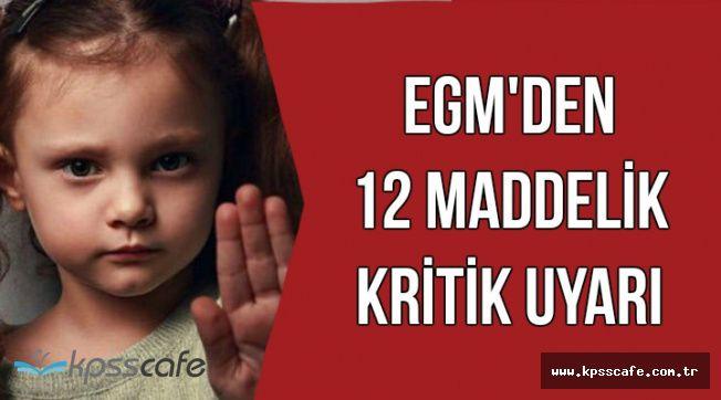 Çocuk Kaçırma ve İstismarı Hakkında EGM'den 12 Maddelik Kritik Uyarı