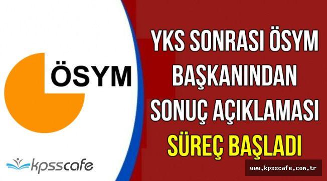 YKS Sonrası ÖSYM Başkanından Sonuç Açıklaması: Süreç Başladı