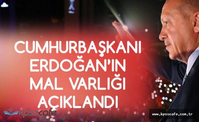 Cumhurbaşkanı Erdoğan'ın Mal Varlığı Açıklandı