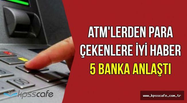 ATM'lerden Para Çekenler Dikkat: 5 Banka Anlaştı