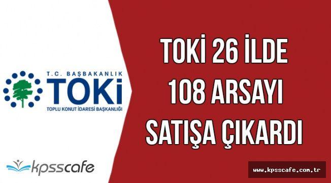 TOKİ 26 İl'de 108 Arsayı Satışa Çıkardı