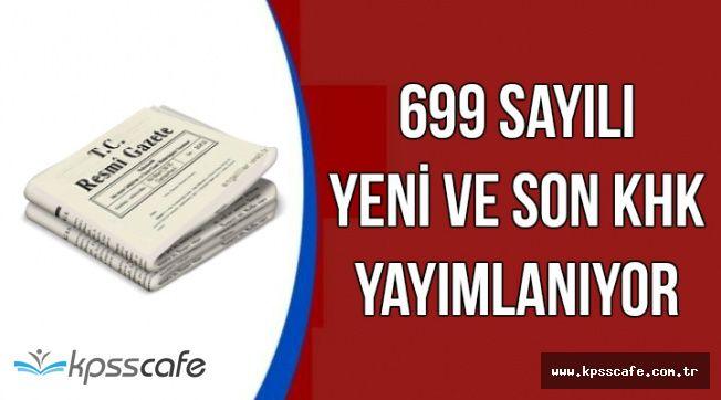 699 Sayılı Yeni ve OHAL'in Son KHK'sı Yayımlanıyor-Resmi Gazete Sitesi