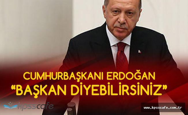 Cumhurbaşkanı Erdoğan : Bundan Sonra Başkan Diyebilirsiniz
