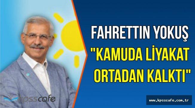 """Fahrettin Yokuş: """"Kamuda Liyakat Ortadan Kalktı"""""""