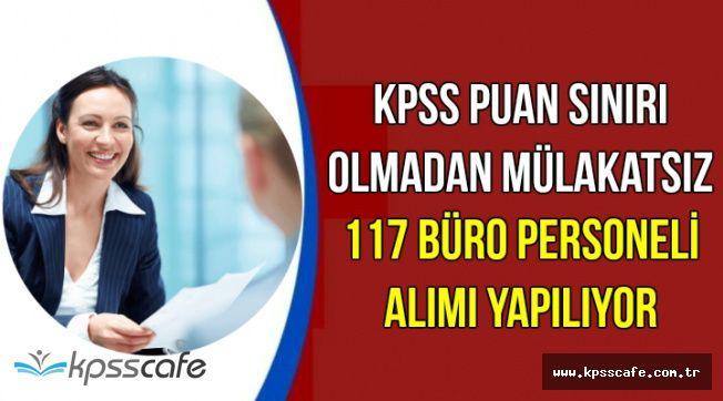 KPSS Puan Sınırı Yok: Mülakatsız 117 Büro Personeli Alımı
