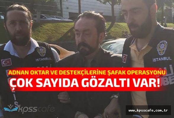 Adnan Oktar ve destekçilerine şafak operasyonu: Çok sayıda gözaltı var