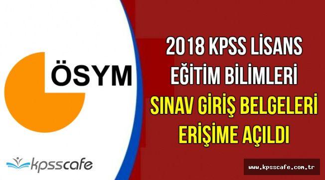 2018 KPSS Lisans Eğitim Bilimleri Sınav Giriş Belgeleri açıklandı