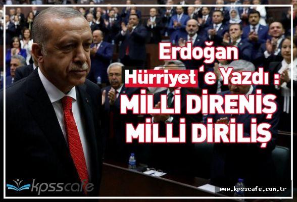 Erdoğan Hürriyet'e Yazdı : Milli Direniş Milli Diriliş