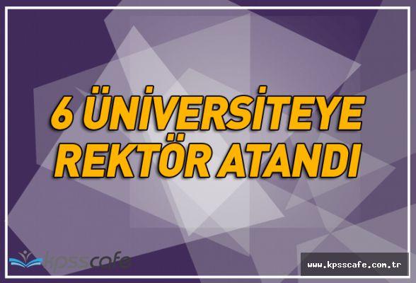 6 üniversiteye rektör atandı!..