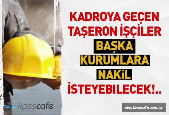 Kadroya Geçen Taşeron İşçiler Başka Kurumlara Nakil İsteyebilecek!..