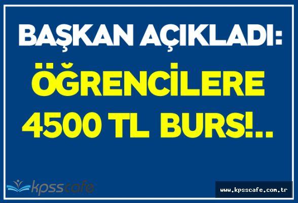 Başkan Açıkladı : Öğrencilere 4500 tl Burs Verilecek!..