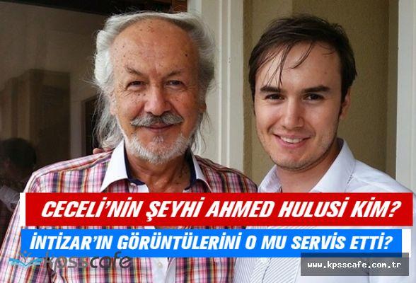 Mustafa Ceceli, İntizar ve Selin İmer'in Şeyhi Ahmed Hulusi Kimdir?