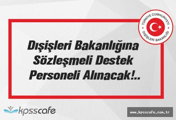 Dışişleri Bakanlığına Sözleşmeli Destek Personeli Alınacak!..