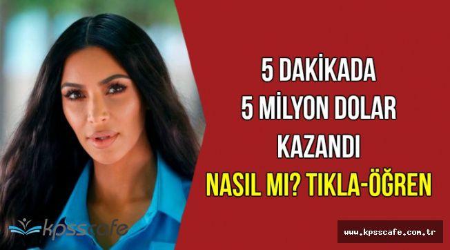 Kim Kardashian 5 Dakikada 5 Milyon Dolar Kazandı