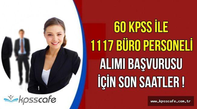 60 KPSS ile 1117 Büro Personeli Alımı Başvurusu İçin Son Saatler !