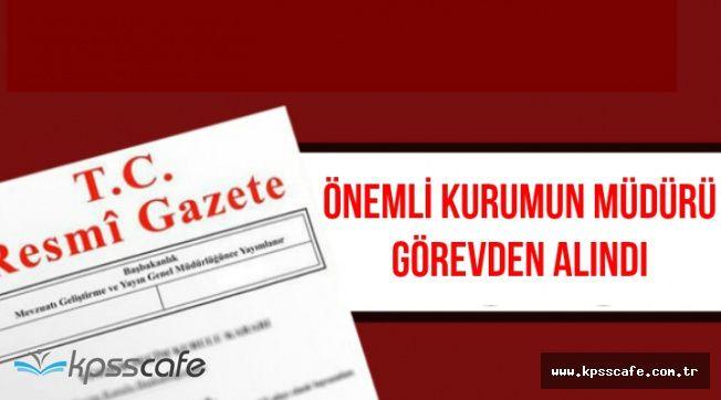 Erdoğan Önemli Kurumum Müdürünü Görevden Aldı