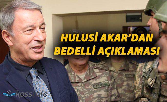 Hulusi Akar'dan Bedelli Askerlik 21 Gün Şartı Açıklaması!..