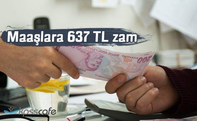 Maaşlara 637 TL zam