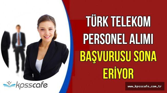 Türk Telekom Personel Alımı Başvurusu Sona Eriyor