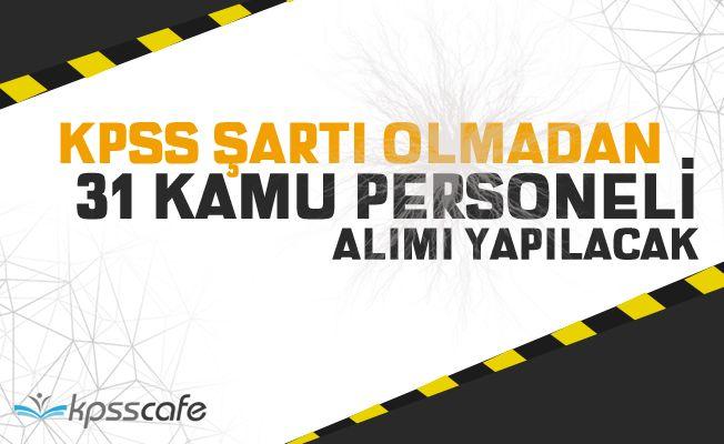 KPSS'siz Kamu Personel Alım İlanı Yayımlandı!..