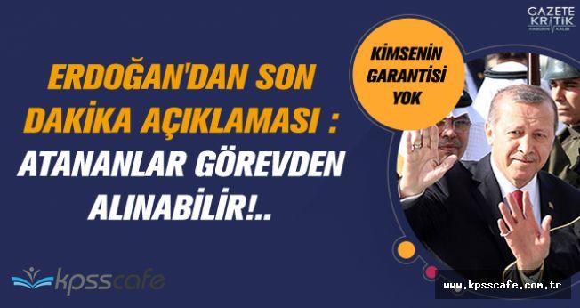 Erdoğan'dan Son Dakika Açıklaması : Atananlar Görevden Alınabilir!..