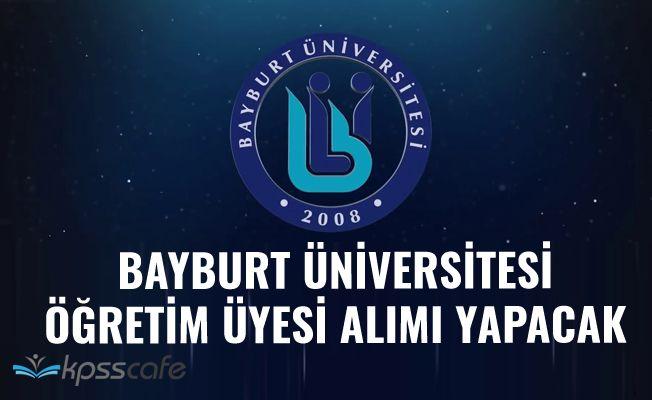 Bayburt Üniversitesi Öğretim Üyesi Alımı Yapacak!..