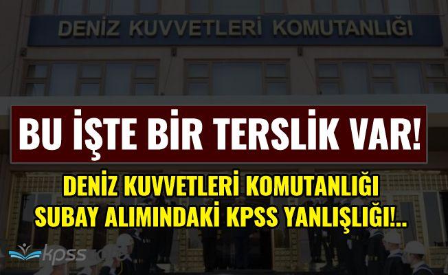 Deniz Kuvvetleri Komutanlığı Subay Alımındaki KPSS Yanlışlığı!..