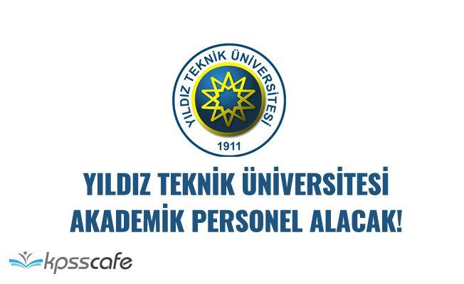 Yıldız Teknik Üniversitesi Akademik Personel Alacak