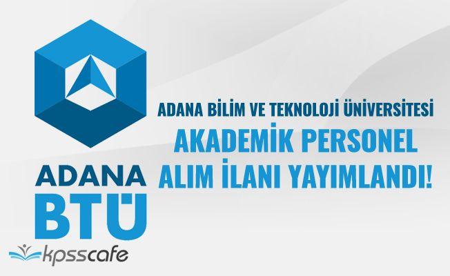 Adana Bilim Ve Teknoloji Üniversitesi Akademik Personel Alacak!..