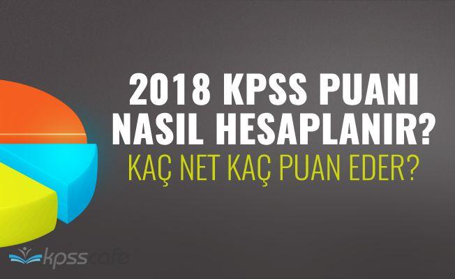 2018 KPSS Puan Hesaplaması Nasıl Yapılır? Kaç Net Kaç Puan Eder?