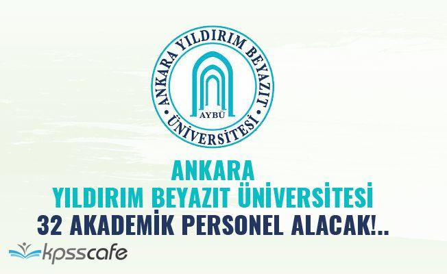 Ankara Yıldırım Beyazıt Üniversitesi 32 Akademik Personel Alacak