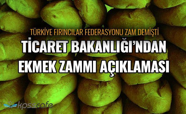 Ticaret Bakanlığı'ndan Ekmek Zammı Açıklaması!..