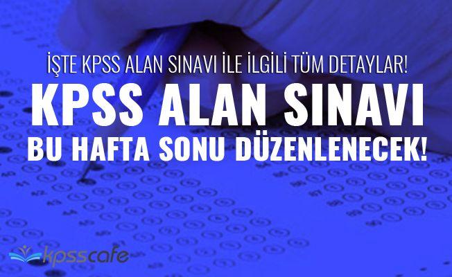 Hafta Sonu Yapılacak Olan KPSS Alan Sınavı İle İlgili Tüm Detaylar!..