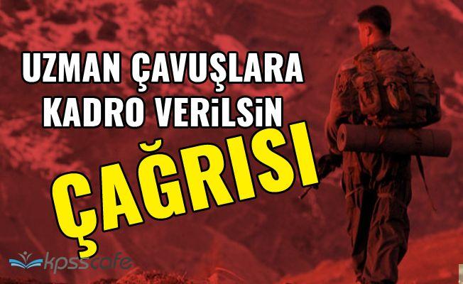 Uzman Çavuşlara Kadro Verilsin Çağrısı!...