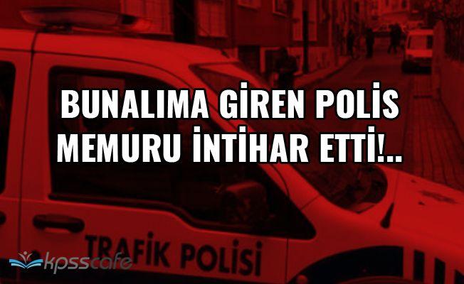 Bunalıma Giren Polis Memuru İntihar Etti!..