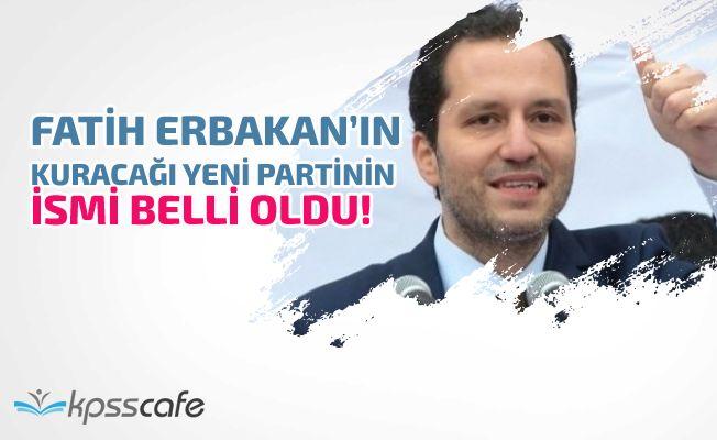 Fatih Erbakan'ın Kuracağı Yeni Parti'nin İsmi Belli Oldu!..