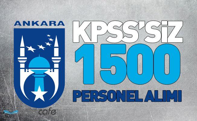 KPSS'siz 1500 Personel Alınacak!