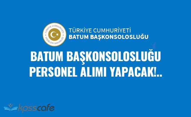 Batum Başkonsolosluğu Personel Alımı Yapacak!..