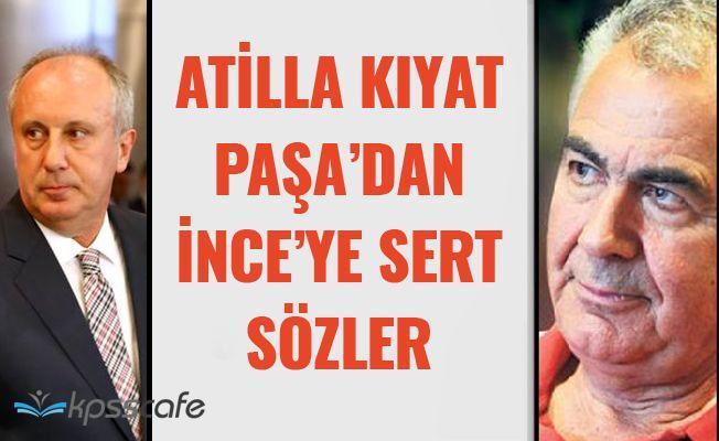 Atilla Kıyat Paşa'dan Muharrem İnce'ye Zehir Zemberek Sözler!..