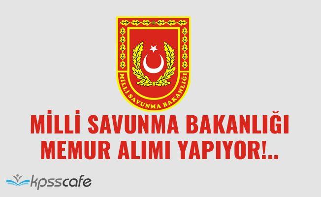 Milli Savunma Bakanlığı Memur Alımı Yapıyor!..