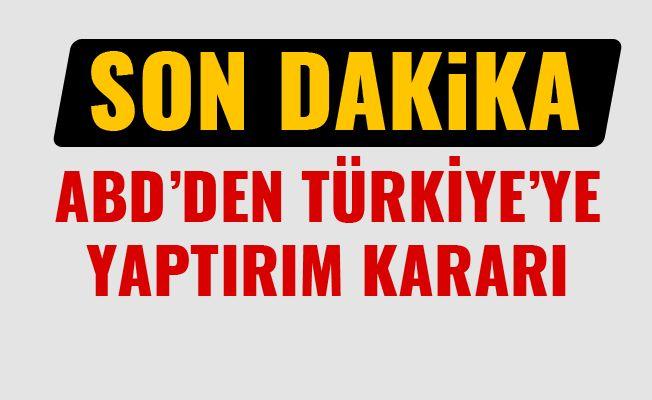 ABD'den Türkiye'ye Flaş Yaptırım Kararı!..