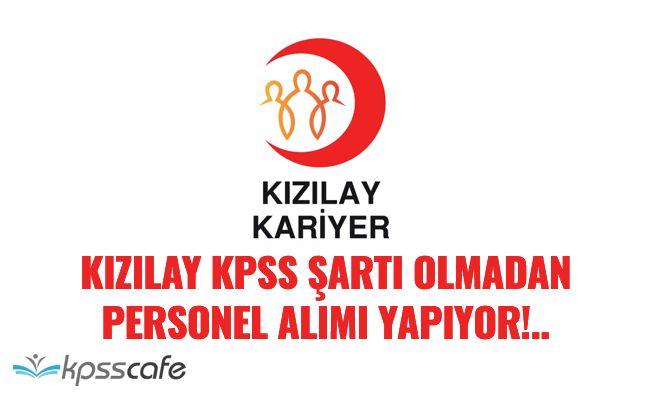 Kızılay KPSS Şartı Olmadan Personel Alımı Yapıyor!..