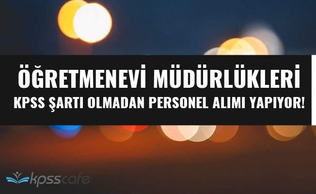 Öğretmenevi Müdürlükleri KPSS Şartı Olmadan Personel Alımı Yapıyor!..