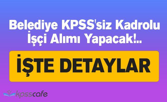 Belediye KPSS'siz Kadrolu İşçi Alımı Yapacak!..