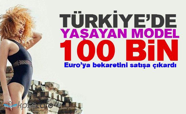 Türkiye'de Yaşayan Model Bekaretini Satışa Çıkardı!..